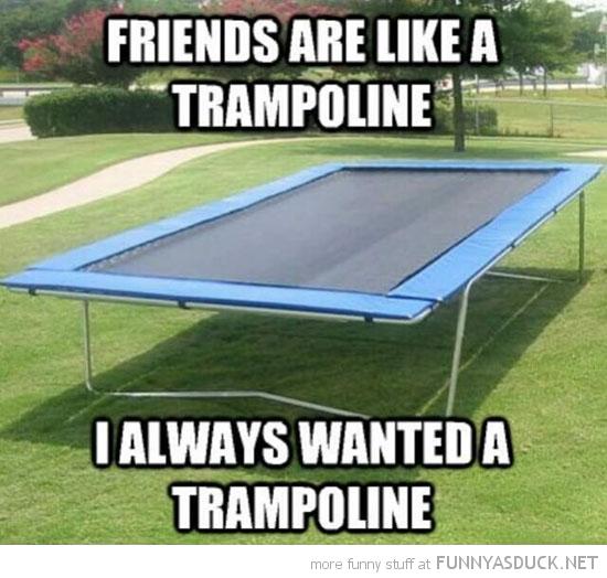 Like A Trampoline