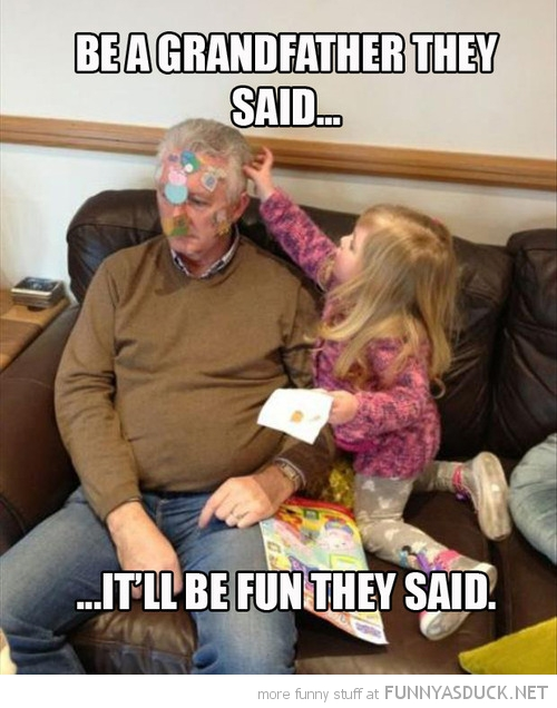 Be A Grandfather They Said...