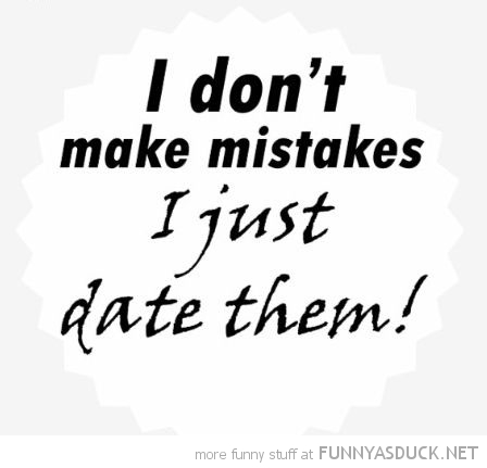 I Don't Make Mistakes